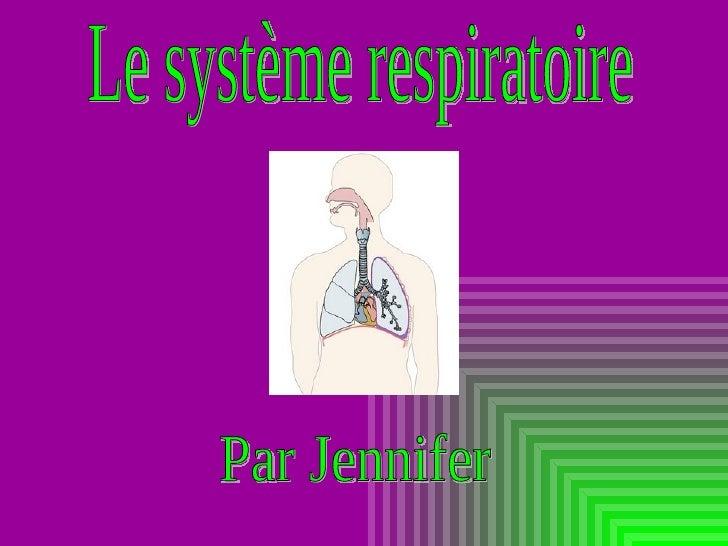 Le système respiratoire Par Jennifer