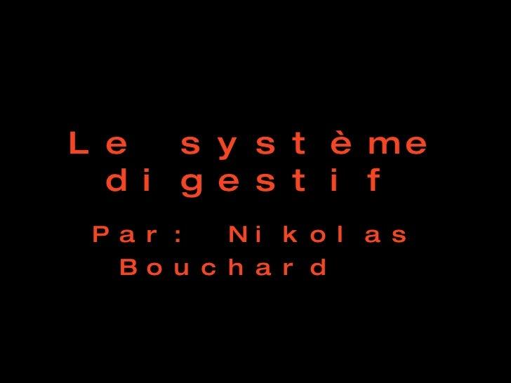 Le système digestif Par: Nikolas  Bouchard