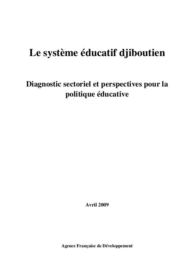 Le système éducatif djiboutien Diagnostic sectoriel et perspectives pour la politique éducative Avril 2009 Agence Française