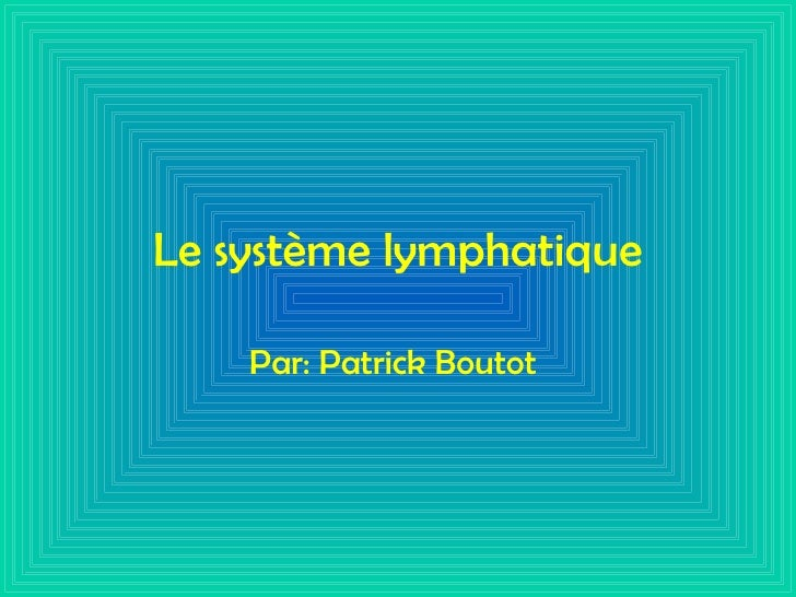 Le système lymphatique Par: Patrick Boutot