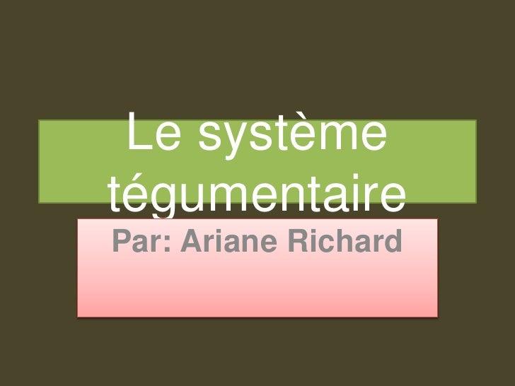 Le système tégumentaire<br />Par: Ariane Richard<br />