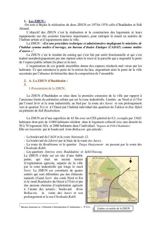 1. Les ZHUN :On note à Bejaia la réalisation de deux ZHUN en 1975et 1976 celle d'Ihaddaden et SidiAhmed.L'objectif des ZHU...
