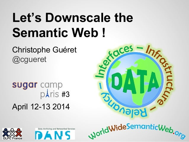 Let's Downscale the Semantic Web ! Christophe Guéret @cgueret April 12-13 2014