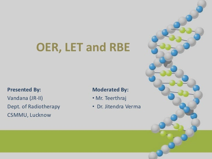 OER, LET and RBE Presented By: Dr. Vandana Dept. of Radiotherapy CSMMU, Lucknow