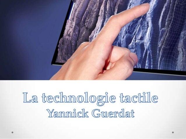 Tactile Historique Technologies du tactile Le tactile : le présent et l'avenir Composantes d'un dispositif tactile
