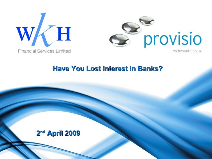 Have You Lost Interest in Banks? 2 nd  April 2009