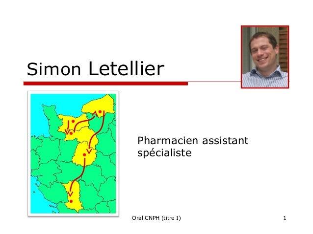 Simon Letellier  Pharmacien assistant spécialiste  Oral CNPH (titre I)  1
