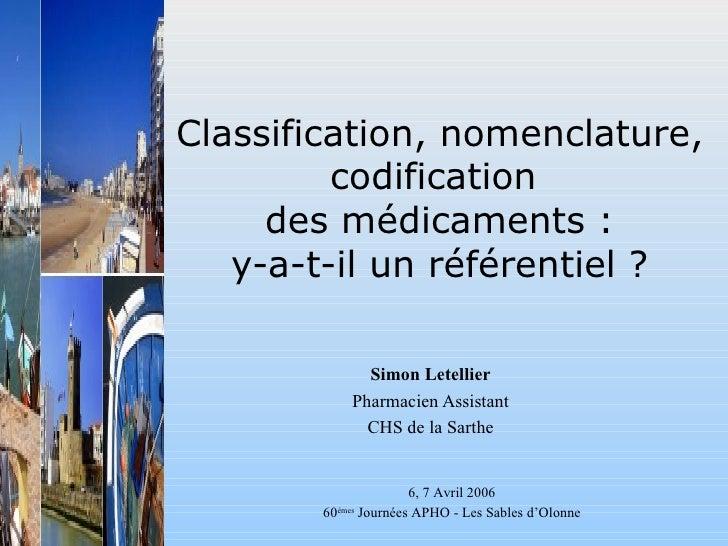 Classification, nomenclature, codification  des médicaments : y-a-t-il un référentiel ? Simon Letellier Pharmacien Assista...