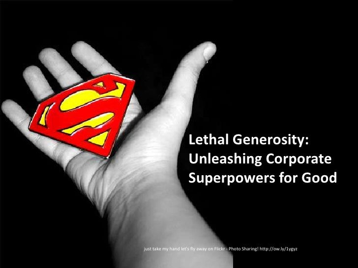 Lethal Generosity: Unleashing Your Corporate Superpowers