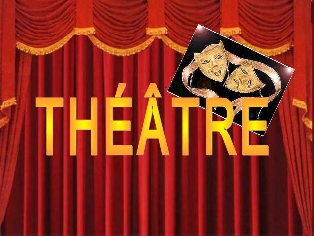 ¿QU'EST-CE QUE C'EST LE TÉÂTRE? • Le théâtre est un art du spectacle qui représente des histoires pour le public, avec des...