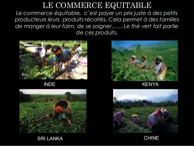LE COMMERCE EQUITABLE Le commerce équitable, c'est payer un prix juste à des petits producteurs leurs produits récoltés. C...