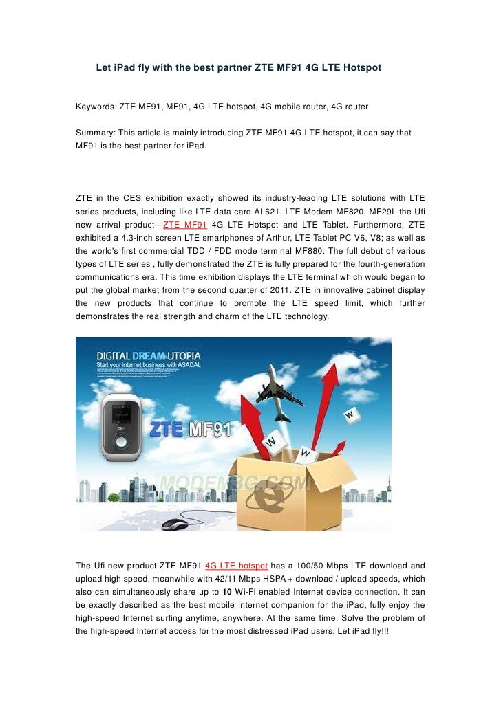 Let iPad fly with the best partner ZTE MF91 4G LTE HotspotKeywords: ZTE MF91, MF91, 4G LTE hotspot, 4G mobile router, 4G r...
