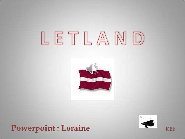 L E T L A N D<br />Powerpoint : Loraine<br />Klik<br />