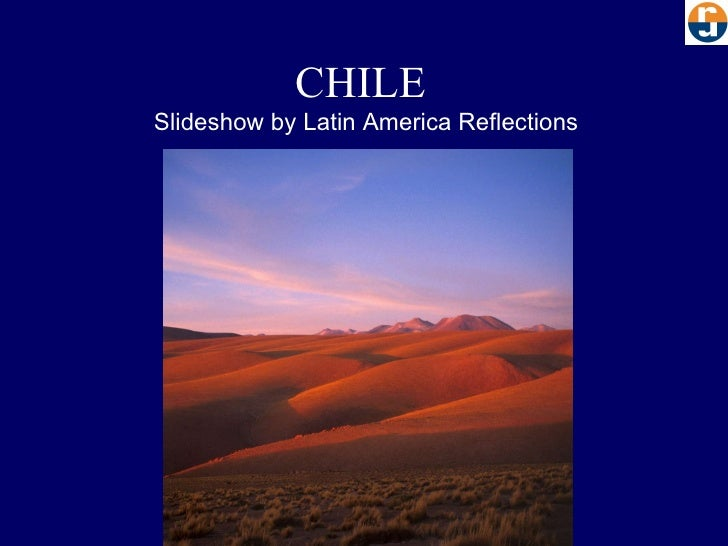 CHILE Slideshow by Latin America Reflections
