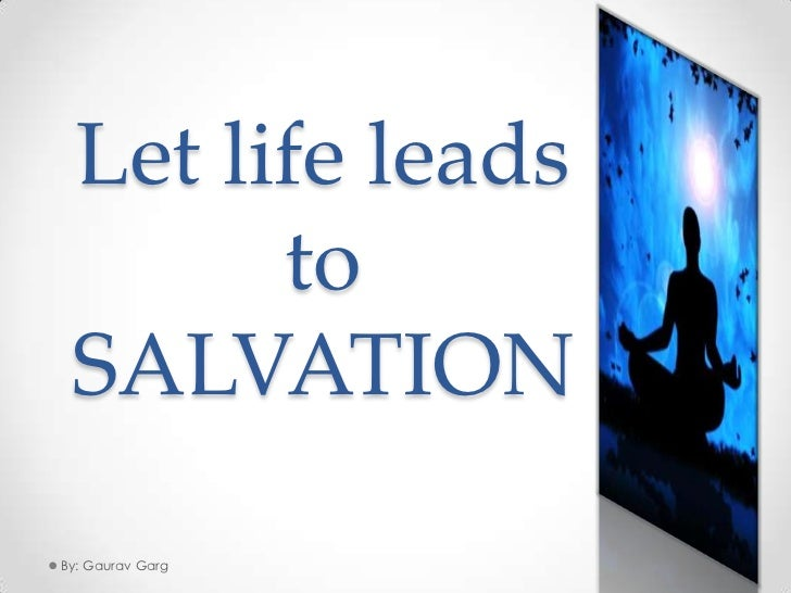 Let life leads to salvation