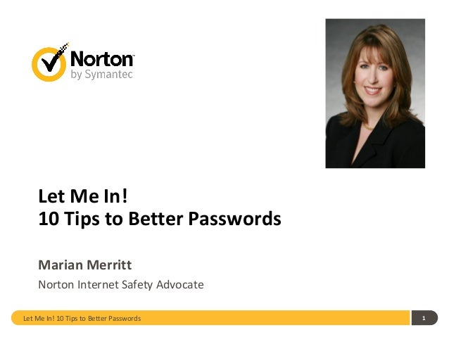 Let Me In! 10 Tips to Better Passwords Marian Merritt Norton Internet Safety Advocate Let Me In! 10 Tips to Better Passwor...