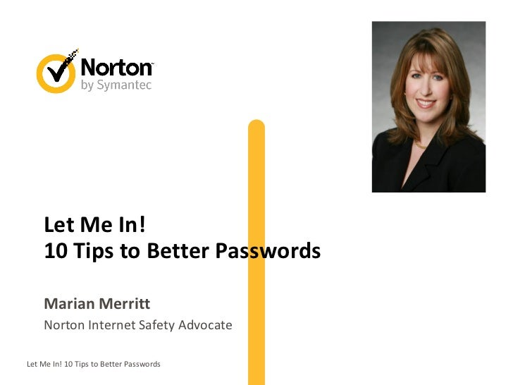 Let Me In!    10 Tips to Better Passwords    Marian Merritt    Norton Internet Safety AdvocateLet Me In! 10 Tips to Better...