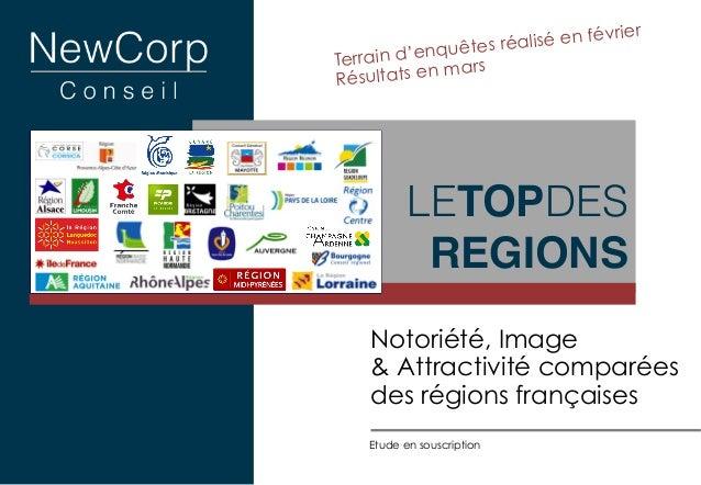 Notoriété, Image & Attractivité comparées des régions françaises LETOPDES REGIONS! Etude en souscription Terrain d'enquête...