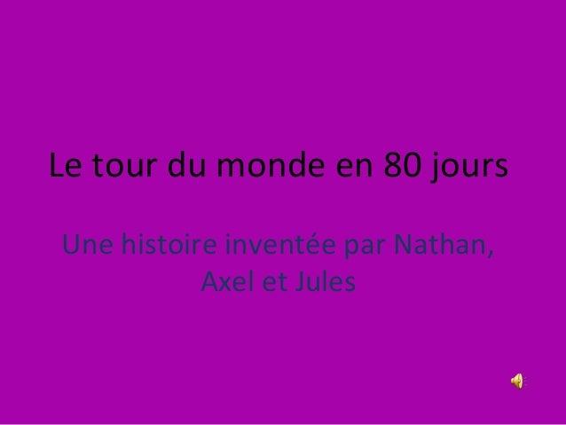 Le tour du monde en 80 jours Une histoire inventée par Nathan, Axel et Jules