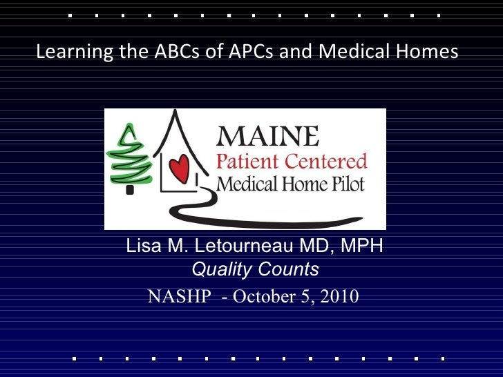 NASHP  - October 5, 2010 Lisa M. Letourneau MD, MPH Quality Counts Learning the ABCs of APCs and Medical Homes
