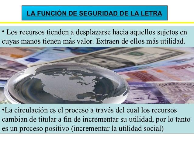 LA FUNCIÓN DE SEGURIDAD DE LA LETRA • Los recursos tienden a desplazarse hacia aquellos sujetos en cuyas manos tienen más ...