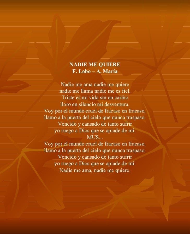 NADIE ME QUIERE F. Lobo – A. María Nadie me ama nadie me quiere nadie me llama nadie me es fiel. Triste es mi vida sin un ...