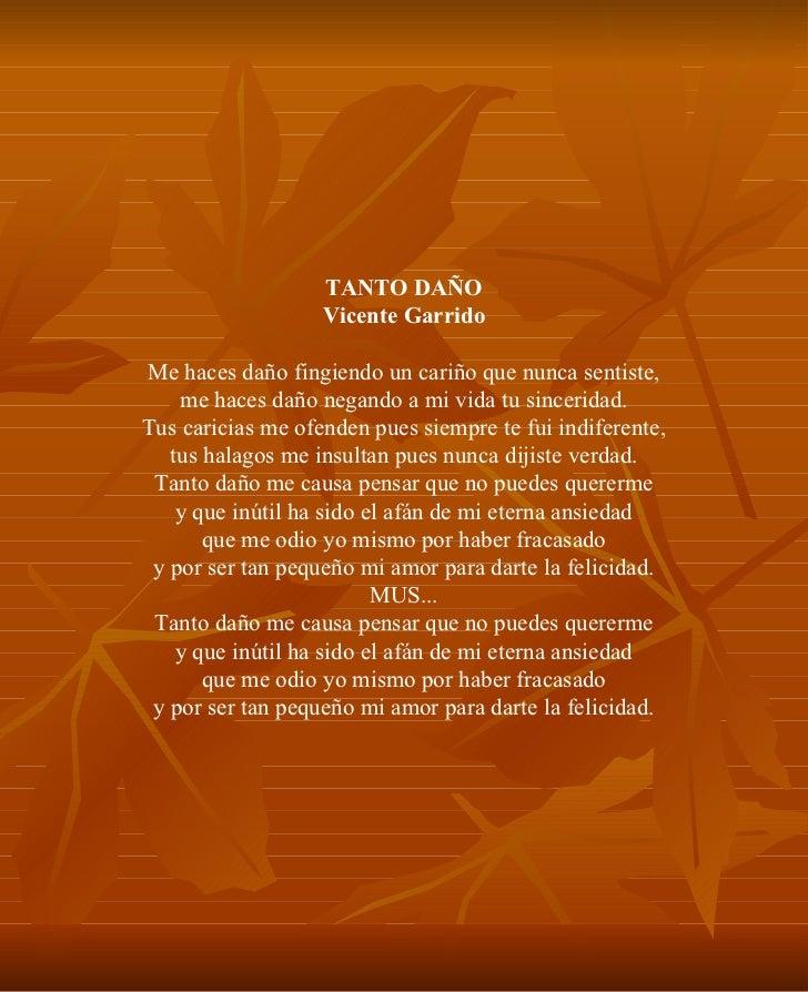 TANTO DAÑO Vicente Garrido Me haces daño fingiendo un cariño que nunca sentiste, me haces daño negando a mi vida tu sincer...