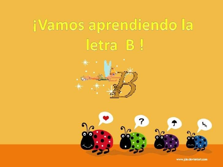 ¡Vamos aprendiendo la<br /> letra  B !<br />