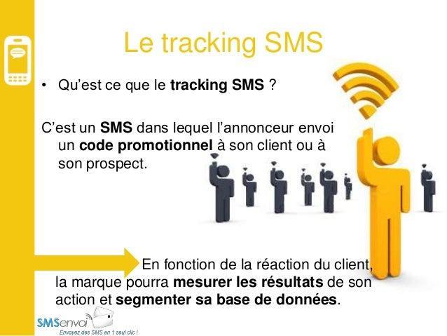 Le tracking SMS • Qu'est ce que le tracking SMS ? C'est un SMS dans lequel l'annonceur envoi un code promotionnel à son cl...