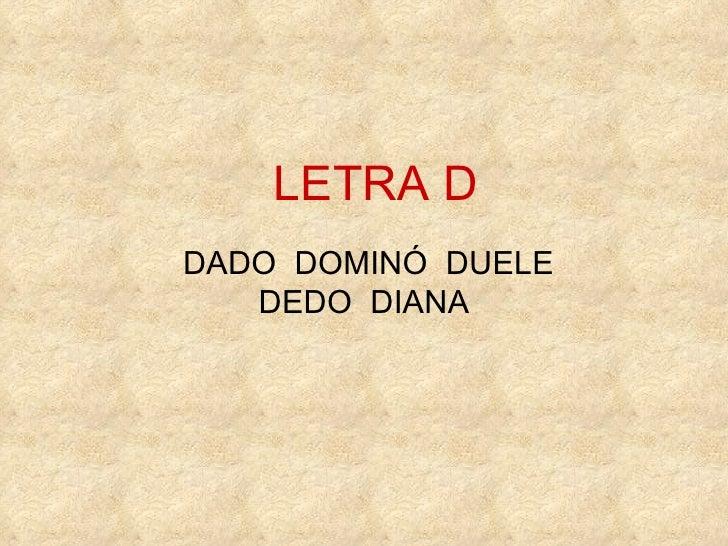 LETRA D DADO  DOMINÓ  DUELE  DEDO  DIANA