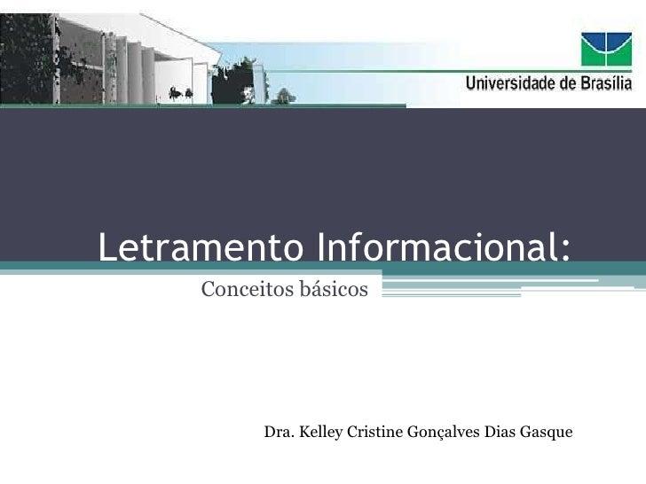 Letramento Informacional:     Conceitos básicos           Dra. Kelley Cristine Gonçalves Dias Gasque