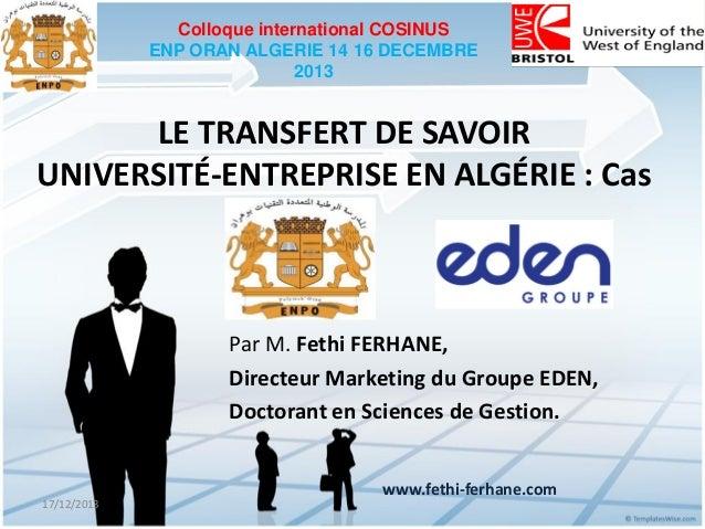 Colloque international COSINUS ENP ORAN ALGERIE 14 16 DECEMBRE 2013  LE TRANSFERT DE SAVOIR UNIVERSITÉ-ENTREPRISE EN ALGÉR...