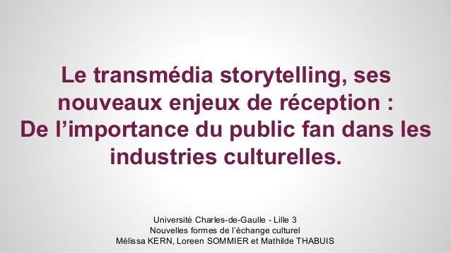Le transmédia storytelling, ses  nouveaux enjeux de réception :  De l'importance du public fan dans les  industries cultur...