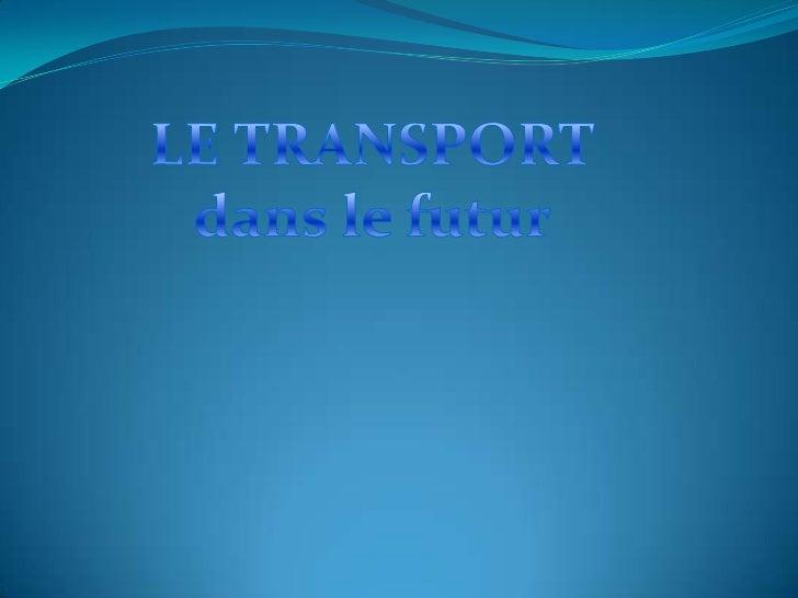 LE TRANSPORT<br />dans le futur<br />