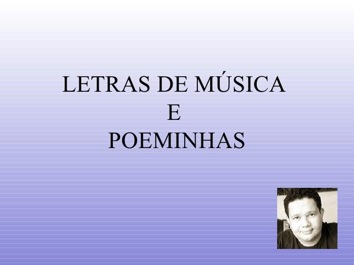 LETRAS DE MÚSICA  E  POEMINHAS