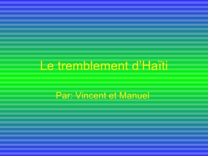 Le tremblement d'Haïti Par: Vincent et Manuel