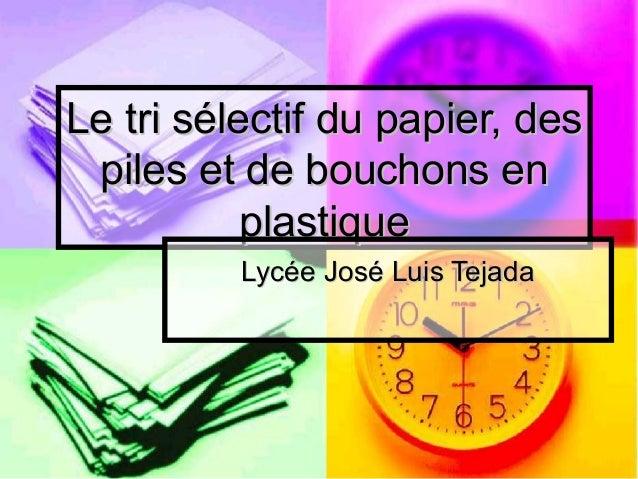 Le tri sélectif du papier, desLe tri sélectif du papier, des piles et de bouchons enpiles et de bouchons en plastiqueplast...