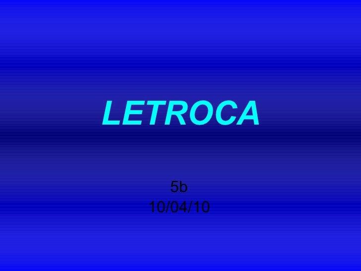 LETROCA 5b 10/04/10