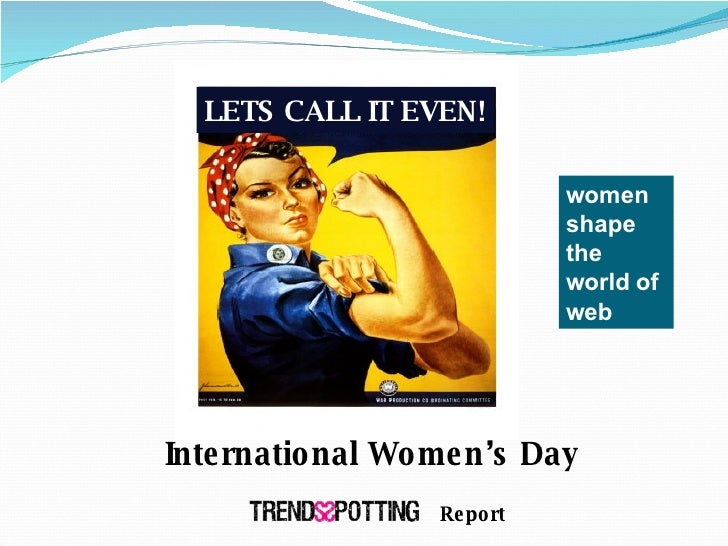 International Women's Day Report women shape the world of web LETS CALL IT EVEN!