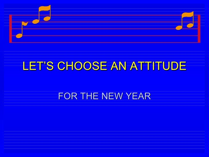 LET'S CHOOSE AN ATTITUDE FOR THE NEW YEAR