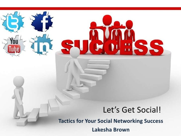Let's Get Social!Tactics for Your Social Networking Success              Lakesha Brown