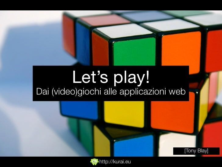 Let's play! Dai (video)giochi alle applicazioni web                                           [Tony Blay]                 ...