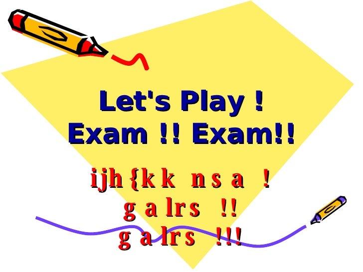 Let's Play ! Exam !! Exam!! ijh{kk nsa ! galrs !! galrs !!!