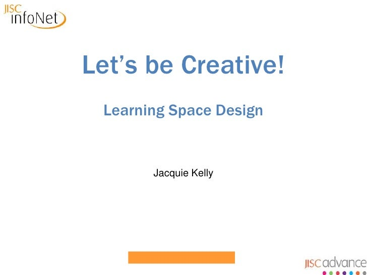 Let's be Creative!<br />Learning Space Design<br />Jacquie Kelly<br />