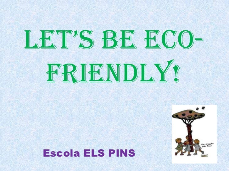 Let's be eco friendly