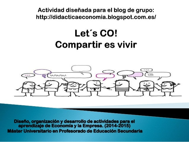 Diseño, organización y desarrollo de actividades para el aprendizaje de Economía y la Empresa. (2014-2015) Máster Universi...