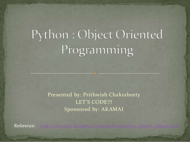 Presented by: Prithwish ChakrabortyLET'S CODE!!!Sponsored by: AKAMAIReference: http://www.tutorialspoint.com/python/python...