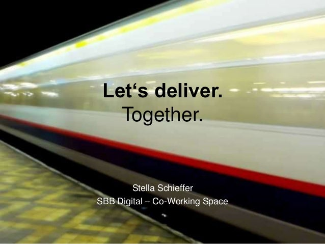Let's deliver.   Together.        Stella SchiefferSBB Digital – Co-Working Space