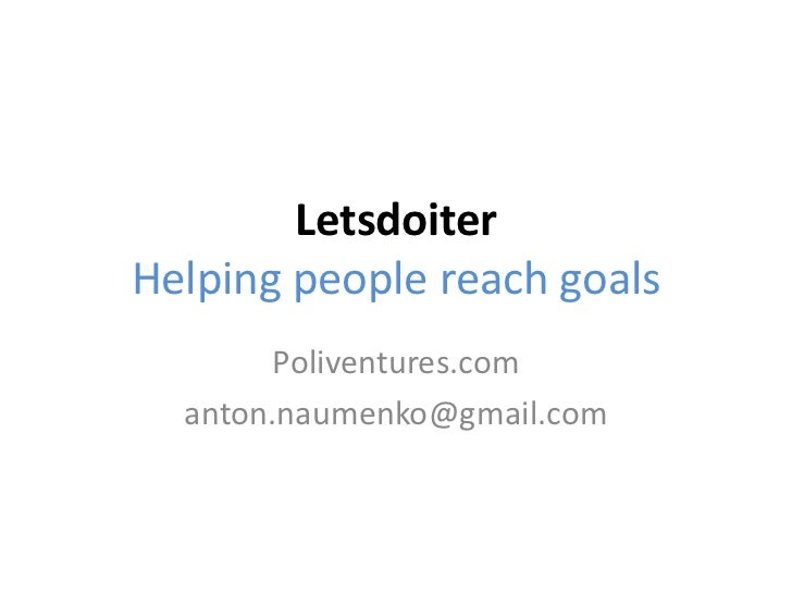 LetsdoiterHelping people reach goals        Poliventures.com  anton.naumenko@gmail.com