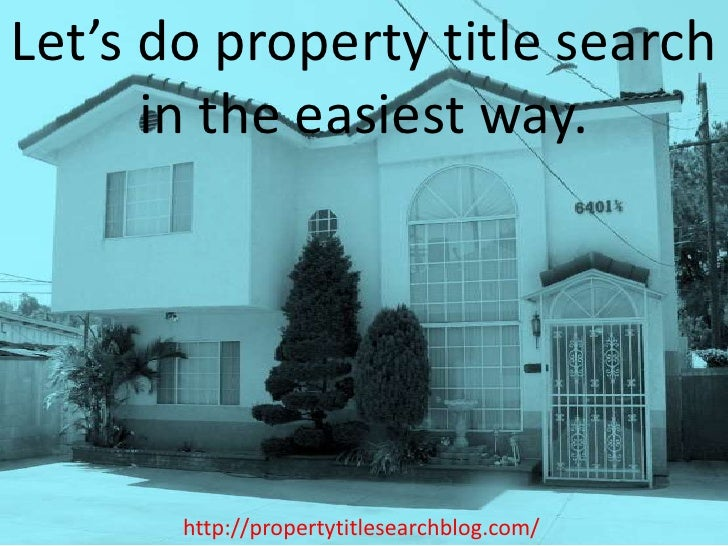 Let's do property title search in the easiest way.<br />http://propertytitlesearchblog.com/<br />